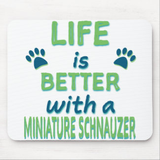 Life is Better Miniature Schnauzer Mouse Pad