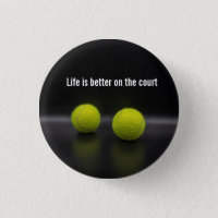 Life is better on the court with tennis ball button