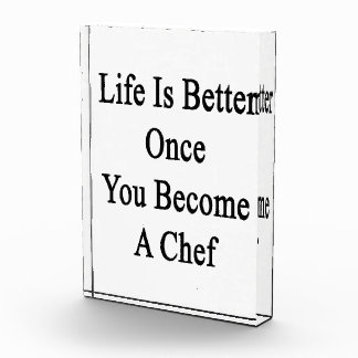 Life Is Better Once You Become A Chef Acrylic Award