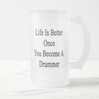 Life Is Better Once You Become A Drummer Mug