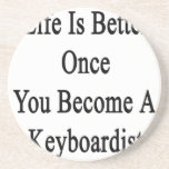 Life Is Better Once You Become A Keyboardist Coasters