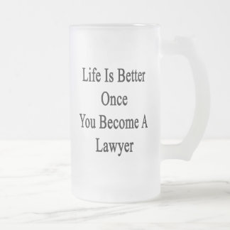 Life Is Better Once You Become A Lawyer Mug