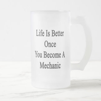 Life Is Better Once You Become A Mechanic Frosted Beer Mugs