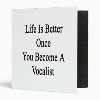 Life Is Better Once You Become A Vocalist 3 Ring Binders