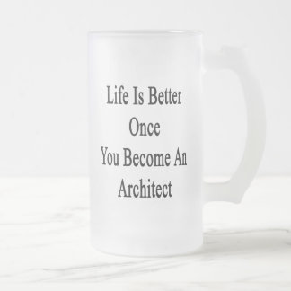 Life Is Better Once You Become An Architect Frosted Beer Mugs