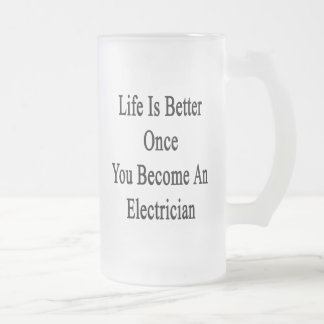 Life Is Better Once You Become An Electrician Frosted Beer Mugs