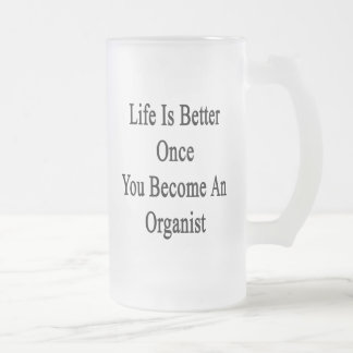 Life Is Better Once You Become An Organist Beer Mug
