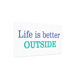 Life is Better Outside Canvas Print