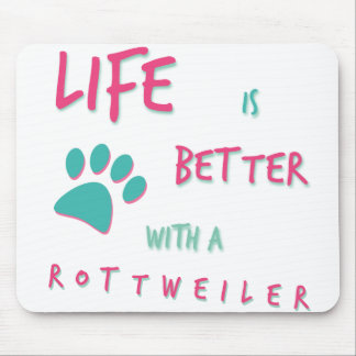 Life is Better Rottweiler Mouse Pad