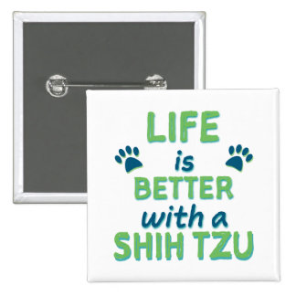 Life is Better Shih Tzu Button