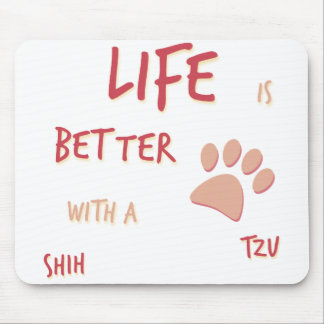 Life is Better Shih Tzu Mouse Pad