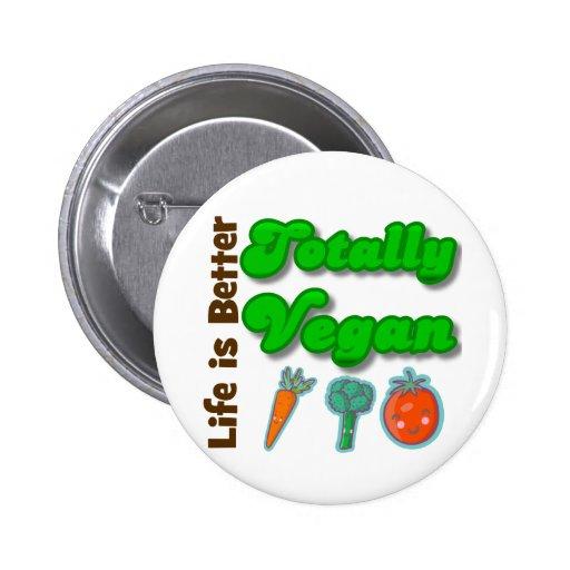 Life is Better Totally Vegan Pin