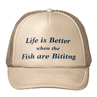 Life is Better when the Fish are Biting. Trucker Hat