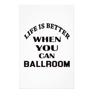 Life is better When you can Ballroom dance Stationery