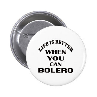 Life is better When you can Bolero dance Pinback Button