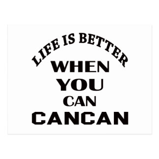 Life is better When you can Cancan dance Postcard