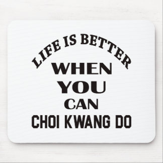 Life Is Better When You Can Choi Kwang Do Mouse Pad