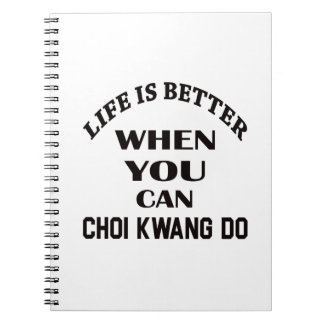 Life Is Better When You Can Choi Kwang Do Spiral Notebook