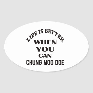 Life Is Better When You Can Chung Moo Doe Oval Sticker