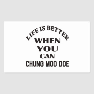 Life Is Better When You Can Chung Moo Doe Rectangular Sticker