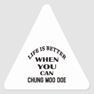 Life Is Better When You Can Chung Moo Doe Triangle Sticker