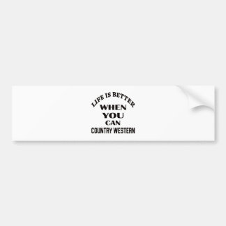 Life is better When you can Country Western dance Bumper Sticker