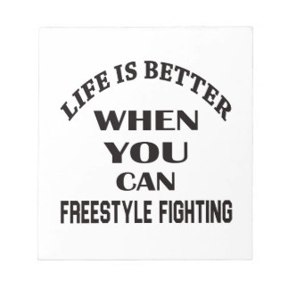Life Is Better When You Can Freestyle Fighting Notepad