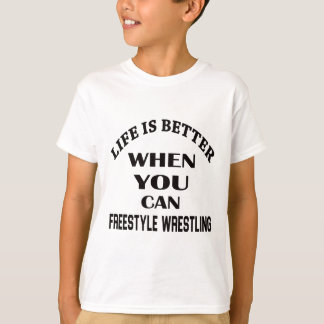 Life Is Better When You Can Freestyle Wrestling T-Shirt