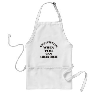 Life is better When you can Harlem Shake dance Adult Apron