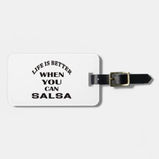 Life is better When you can Salsa dance Luggage Tag
