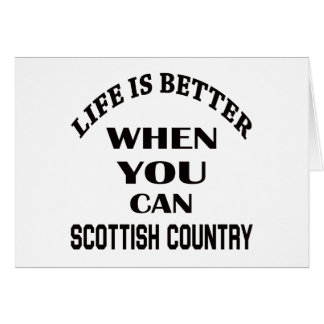 Life is better When you can Scottish Country dance Card