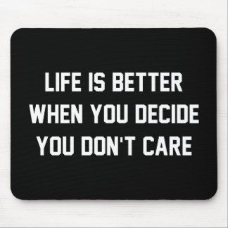 Life Is Better When You Decide You Don't Care Mouse Pad