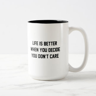 Life Is Better When You Decide You Don't Care Two-Tone Coffee Mug