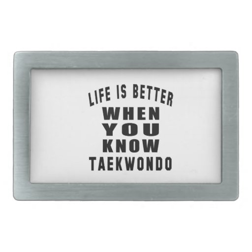 Life is better when you know Taekwondo Belt Buckles