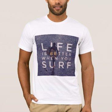 Beach Themed LIFE IS BETTER WHEN YOU SURF - Deep Opal T-Shirt