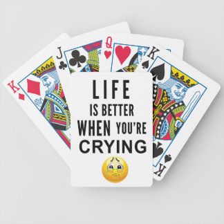 Life Is Better When You're Crying Bicycle Playing Cards