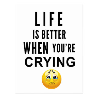 Life Is Better When You're Crying Postcard