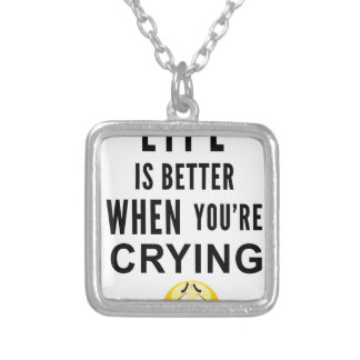 Life Is Better When You're Crying Silver Plated Necklace