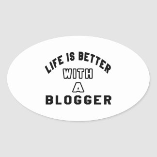 Life Is Better With A Blogger. Oval Stickers