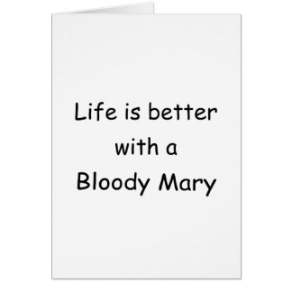 Life Is Better With A Bloody Mary Card