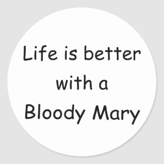 Life Is Better With A Bloody Mary Classic Round Sticker