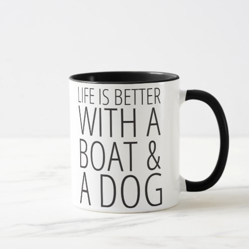 Life is Better With a Boat  a Dog Mug