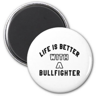 Life Is Better With A Bullfighter Magnet