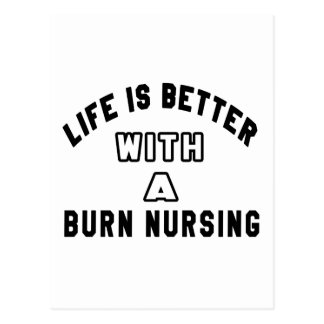 Life Is Better With A Burn nursing. Postcard