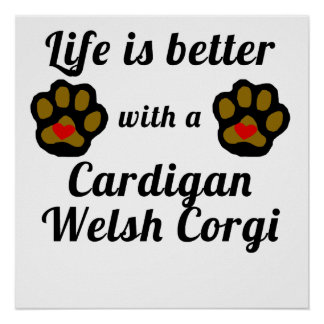 Life Is Better With A Cardigan Welsh Corgi Poster