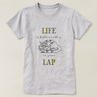Life is Better with a Cat in your Lap T-Shirt