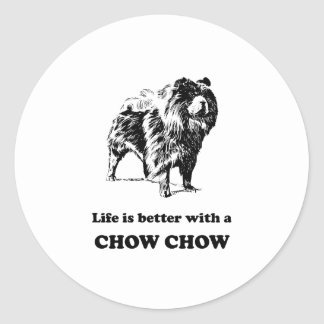 Life Is Better With A Chow Chow Classic Round Sticker