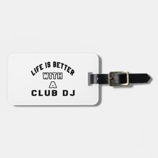 Life Is Better With A club DJ. Tags For Luggage