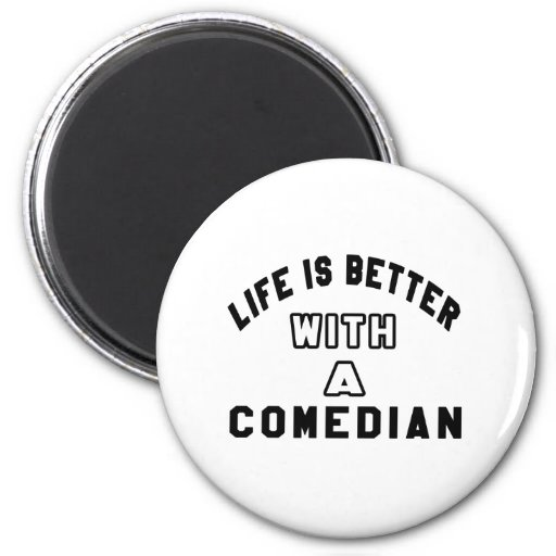 Life Is Better With A Comedian. Refrigerator Magnets