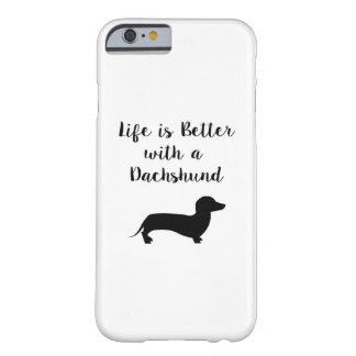 Life is Better with a Dachshund Barely There iPhone 6 Case